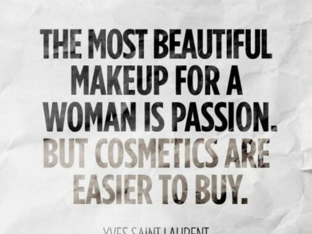 The most beautiful makeup for a woman is passion but cosmetics are easier to buy -Yves Saint Laurent